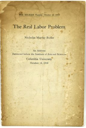 THE REAL LABOR PROBLEM. Nicholas Murray Butler