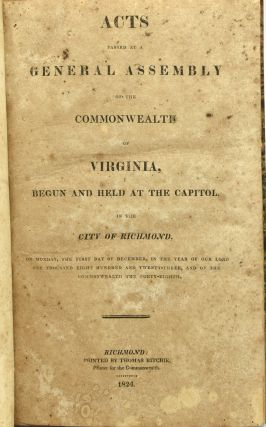ACTS PASSED AT A GENERAL ASSEMBLY OF THE COMMONWEALTH OF VIRGINIA, BEGUN AND HELD AT THE CAPITOL, IN THE CITY OF RICHMOND. ON MONDAY THE FIRST DAY OF DECEMBER, IN THE YEAR OF OUR LORD ONE THOUSAND EIGHT HUNDRED AND TWENTY-THREE [1823], OF THE COMMONWEALTH THE FORTY-EIGHTH