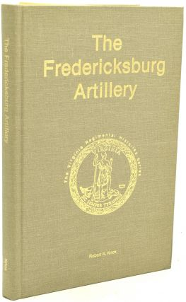 THE FREDERICKSBURG ARTILLERY (The Virginia Regimental Histories Series) (The Virginia Regimental...