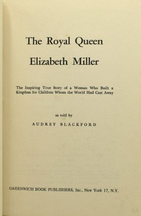 THE ROYAL QUEEN. THE INSPIRING TRUE STORY OF A WOMAN WHO BUILT A KINGDOM FOR CHILDREN WHOM THE WORLD HAD CAST AWAY