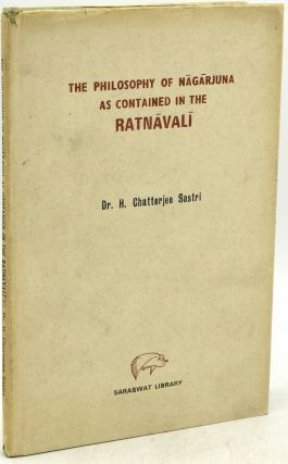 THE PHILOSOPHY OF NAGARJUNA AS CONTAINED IN THE RATNAVALI. PART I [CONTAINING THE TEXT AND...