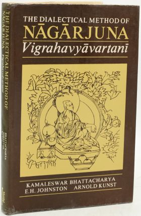 THE DIALECTICAL METHOD OF NAGARJUNA. VIGRAHAVYAVARTANI. Kamaleswar Bhattacharya | E. H. Johnston,...