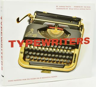 TYPEWRITERS Iconic Machines from the Golden Age of Mechanical Writing:. Anthony Casillo