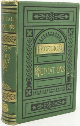 POETICAL QUOTATIONS FROM CHAUCER TO TENNYSON. WITH COPIOUS INDEXES: AUTHORS, 550; SUBJECTS, 435;...