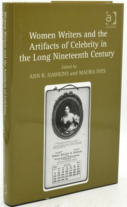 WOMEN WRITERS AND THE ARTIFACTS OF CELELBRITY IN THE LONG NINETEENTH CENTURY. Ann R. Hawkins,...