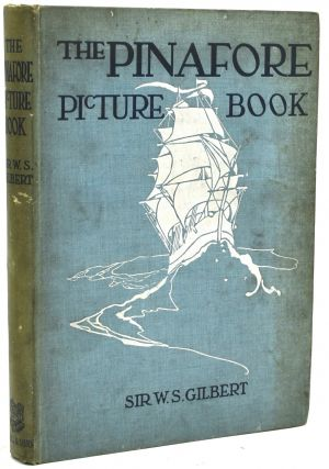 THE PINAFORE PICTURE BOOK. THE STORY OF H.M.S. PINAFORE. Sir W. S. Gilbert | Alice B. Woodward