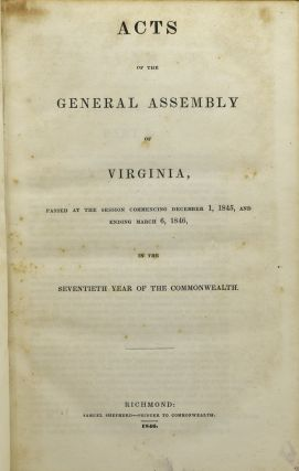 ACTS OF THE GENERAL ASSEMBLY OF VIRGINIA PASSED AT THE SESSION COMMENCING DECEMBER 1, 1845 AND ENDING MARCH 6, 1846, IN THE SEVENTIETH YEAR OF THE COMMONWEALTH.