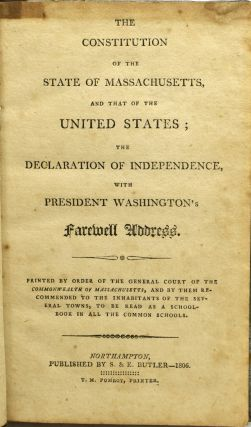 THE CONSTITUTION OF THE STATE OF MASSACHUSETTS, AND THAT OF THE UNITED STATES; THE DECLARATION OF INDEPENDENCE, WITH PRESIDENT WASHINGTON'S FAREWELL ADDRESS.
