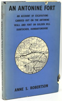 AN ANTONINE FORT. AN ACCOUNT OF EXCAVATIONS CARRIED OUT ON THE ANTONINE WALL AND FORT ON GOLDEN...