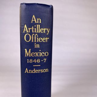 [MEXICAN-AMERICAN WAR] AN ARTILLERY OFFICER IN THE MEXICAN WAR. 1846-7. LETTERS OF ROBERT ANDERSON CAPTAIN 3rd ARTILLERY, U. S. A.