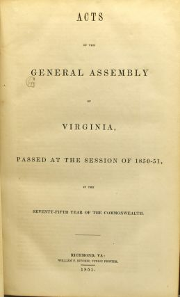 ACTS OF THE GENERAL ASSEMBLY OF VIRGINIA PASSED AT THE SESSION OF 1850-51, IN THE SEVENTY-FIFTH YEAR OF THE COMMONWEALTH.